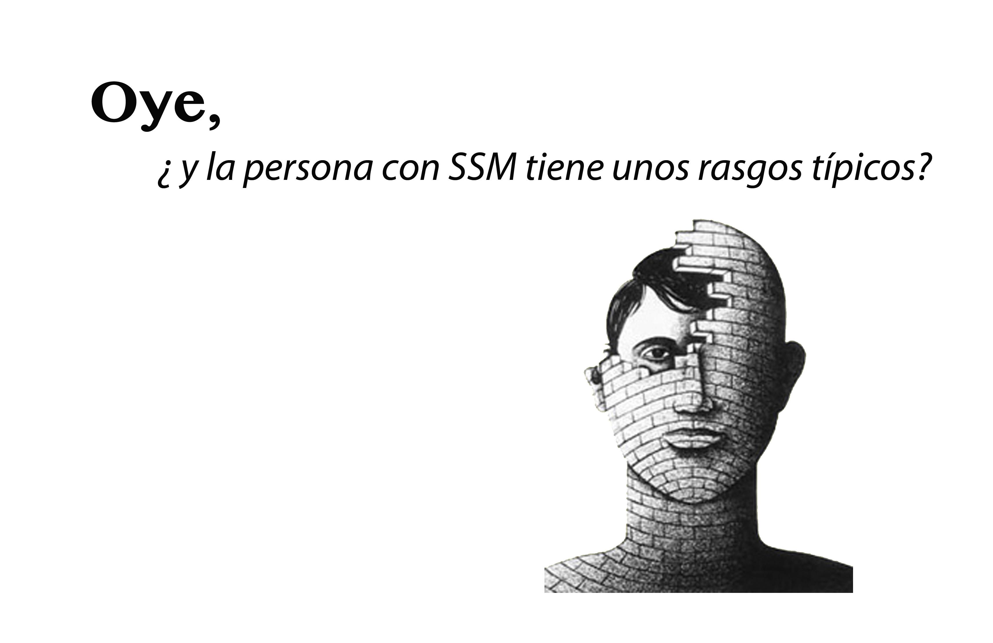 Oye, ¿y la persona con SSM tiene unos rasgos típicos?