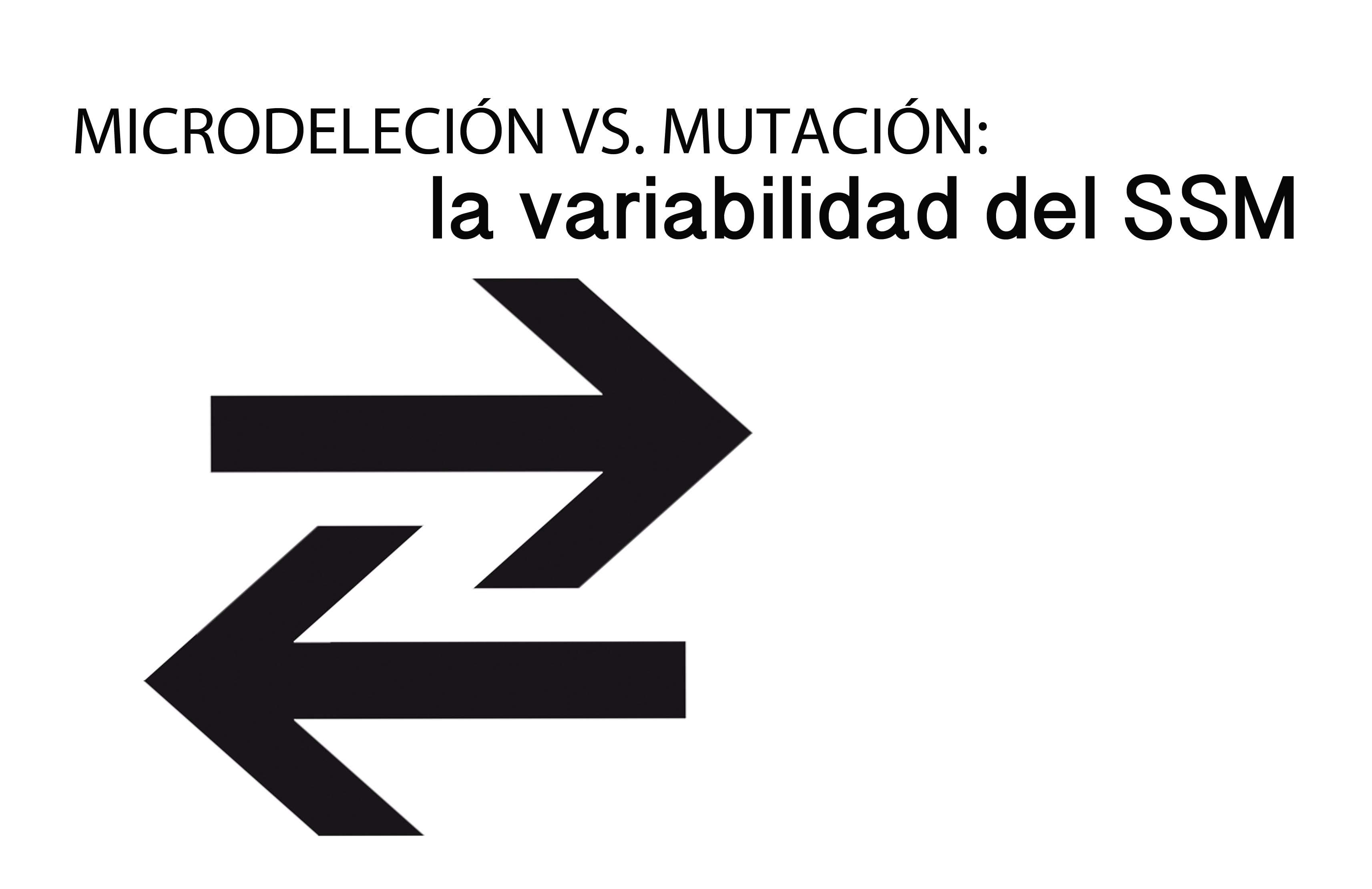 MICRODELECIÓN VS. MUTACIÓN: LA VARIABILIDAD DEL SSM