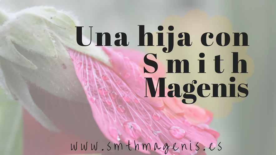 UNA HIJA CON SÍNDROME DE SMITH MAGENIS