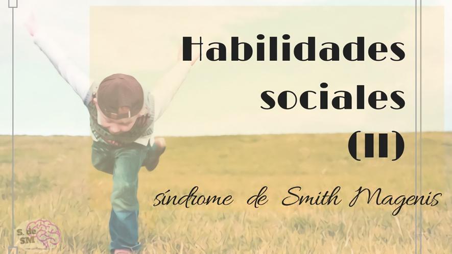 HABILIDADES SOCIALES DE LOS SMITH MAGENIS (II)