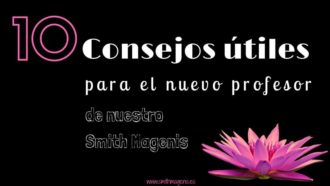 10 CONSEJOS PARA EL NUEVO PROFESOR DE NUESTRO SMITH MAGENIS