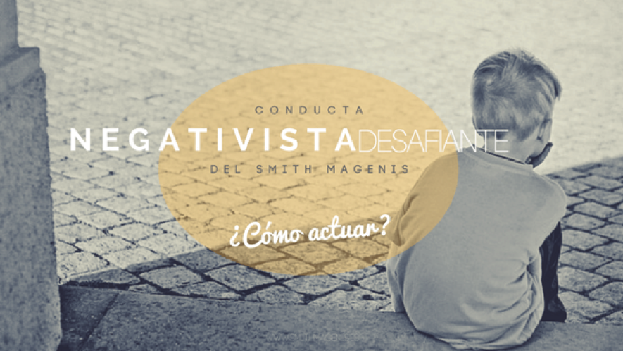 CONDUCTA NEGATIVISTA DESAFIANTE DE ADOLESCESCENTES CON SÍNDROME DE SMITH MAGENIS