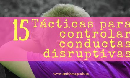 15 TÁCTICAS PARA CONTROLAR LAS CONDUCTAS DISRUPTIVAS