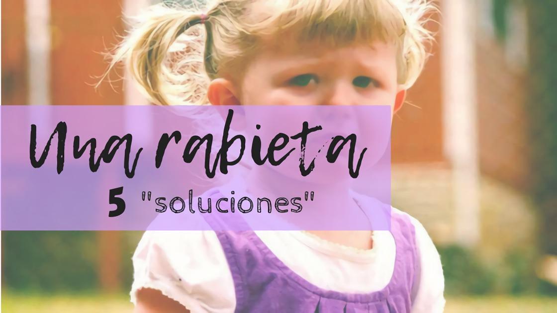 Una rabieta cinco soluciones