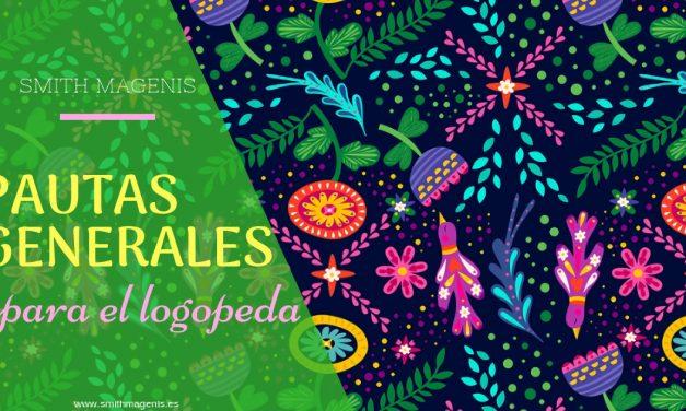 PAUTAS GENERALES PARA EL LOGOPEDA