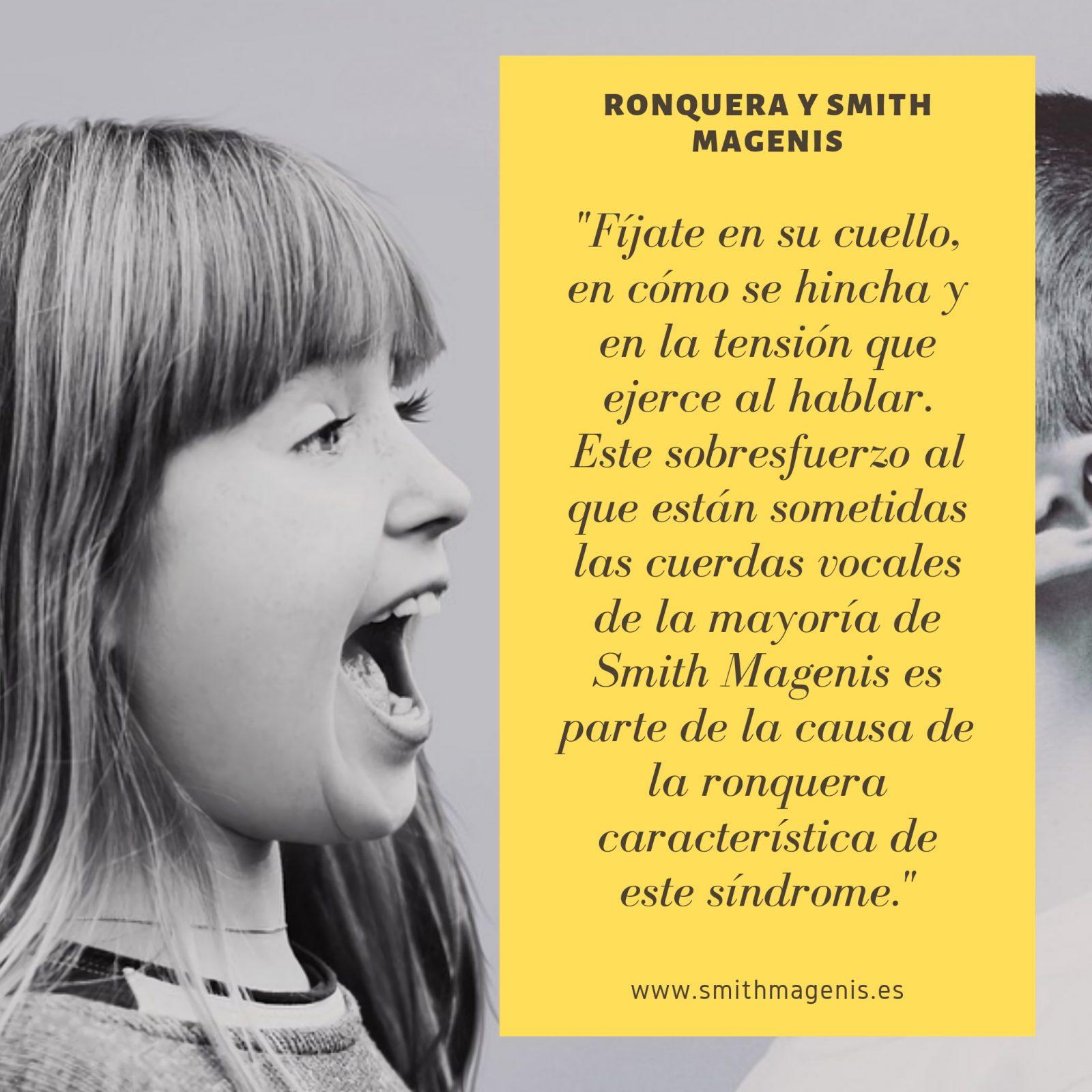 la voz ronca del Smith Magenis