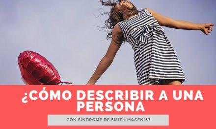 ¿Cómo describir a una persona con síndrome de Smith Magenis?