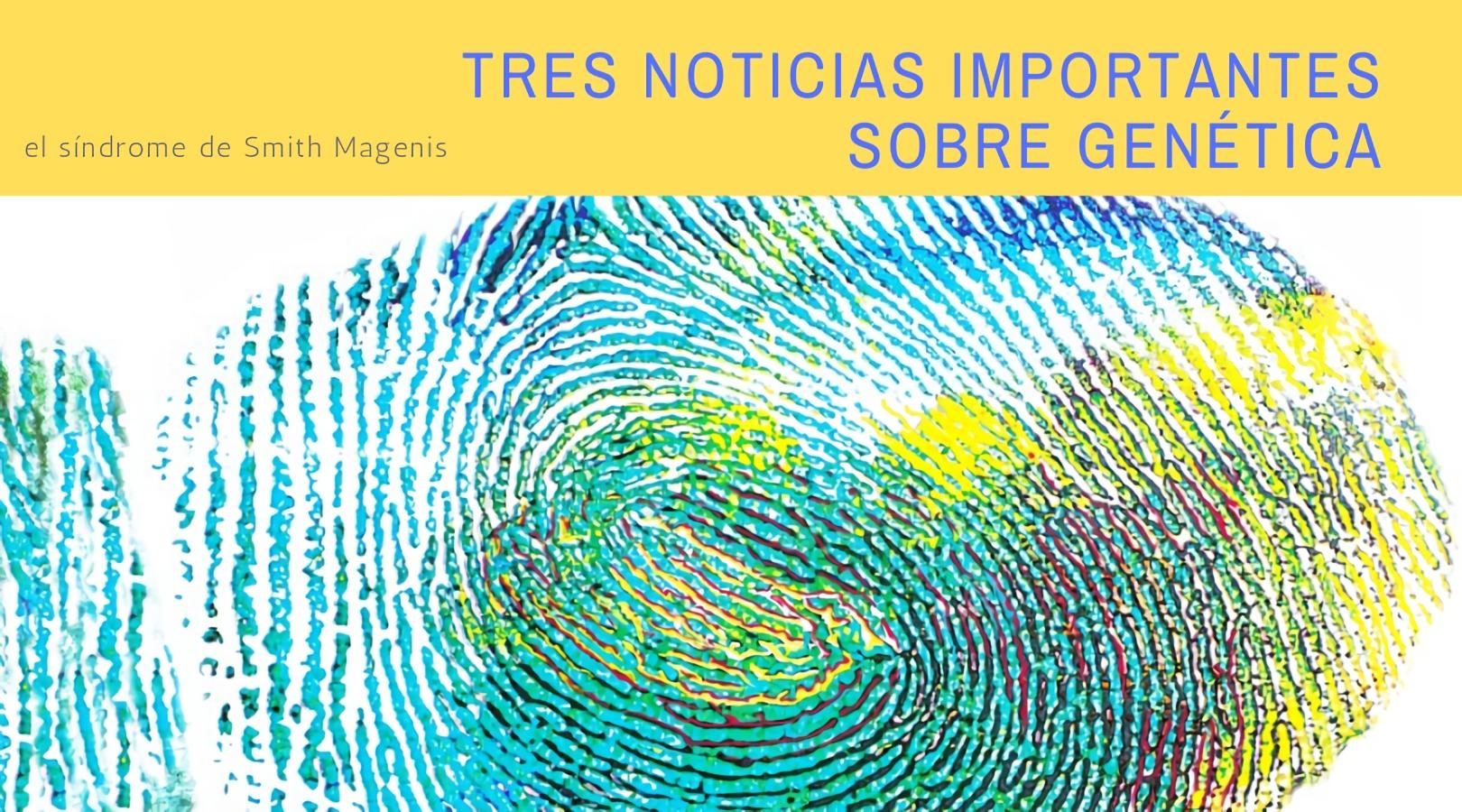 TRES NOTICIAS IMPORTANTES SOBRE GENÉTICA