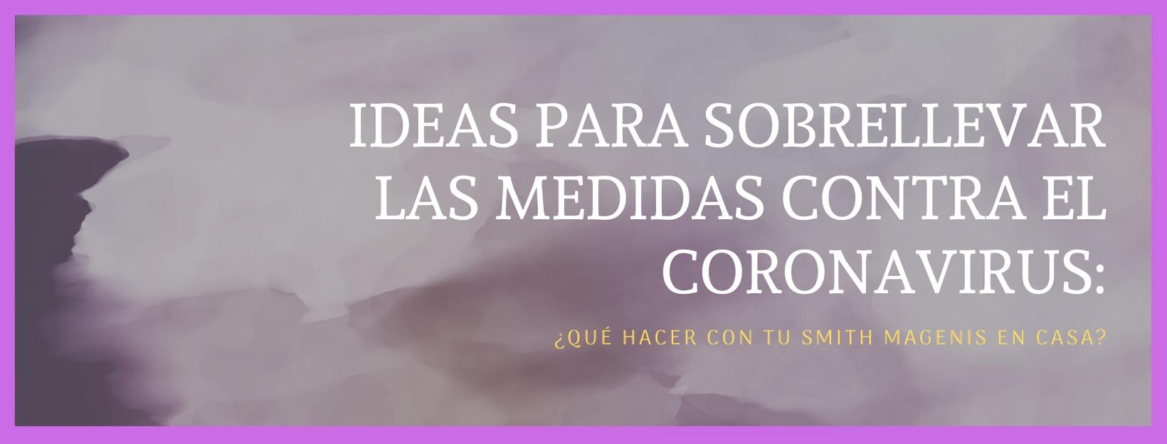 IDEAS PARA SOBRELLEVAR LAS MEDIDAS CONTRA EL CORONAVIRUS